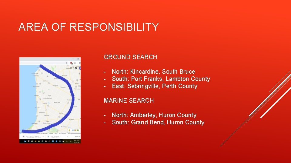AREA OF RESPONSIBILITY GROUND SEARCH - North: Kincardine, South Bruce - South: Port Franks,