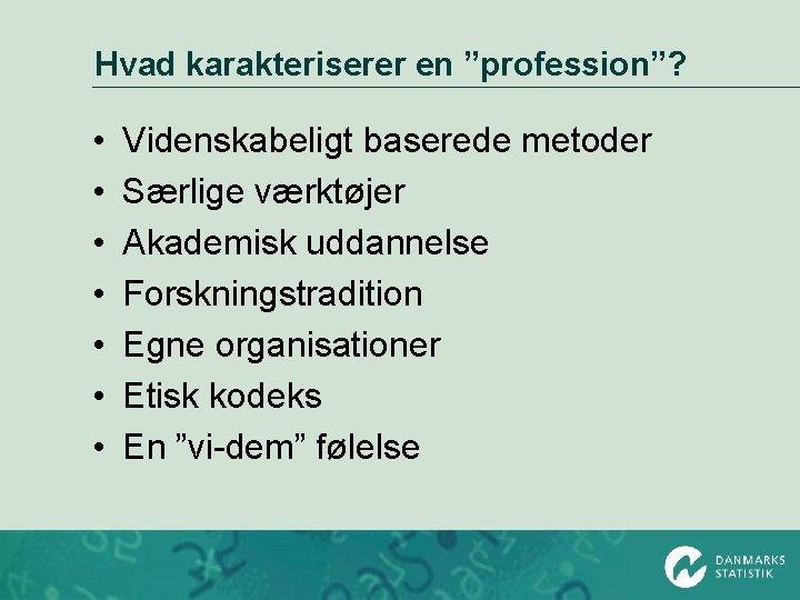 """Hvad karakteriserer en """"profession""""? • • Videnskabeligt baserede metoder Særlige værktøjer Akademisk uddannelse Forskningstradition"""