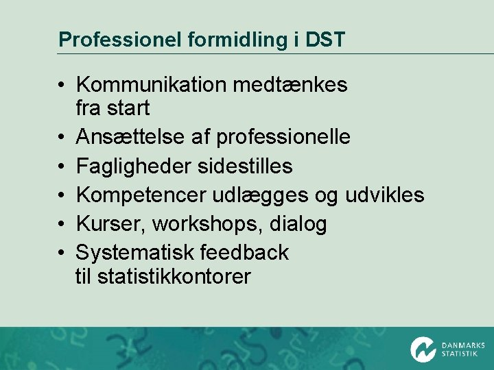 Professionel formidling i DST • Kommunikation medtænkes fra start • Ansættelse af professionelle •