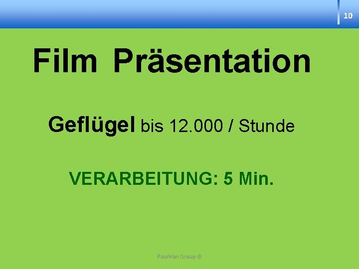 10 Film Präsentation Geflügel bis 12. 000 / Stunde VERARBEITUNG: 5 Min. Pourkian Group
