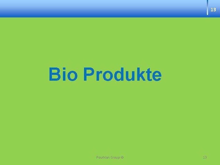 13 Bio Produkte Pourkian Group © 13