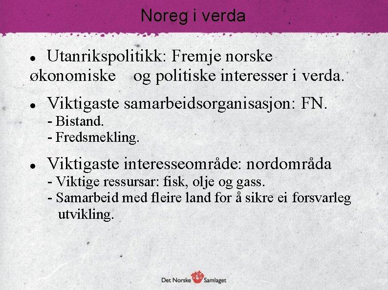 Noreg i verda Utanrikspolitikk: Fremje norske økonomiske og politiske interesser i verda. Viktigaste samarbeidsorganisasjon: