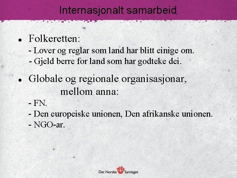 Internasjonalt samarbeid Folkeretten: - Lover og reglar som land har blitt einige om. -