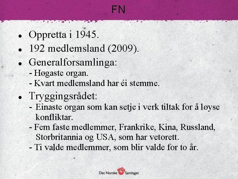 FN . Oppretta i 1945. 192 medlemsland (2009). Generalforsamlinga: - Høgaste organ. - Kvart