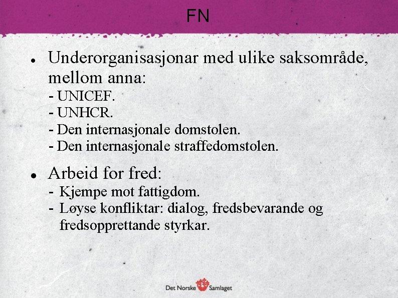 FN Underorganisasjonar med ulike saksområde, mellom anna: - UNICEF. - UNHCR. - Den internasjonale