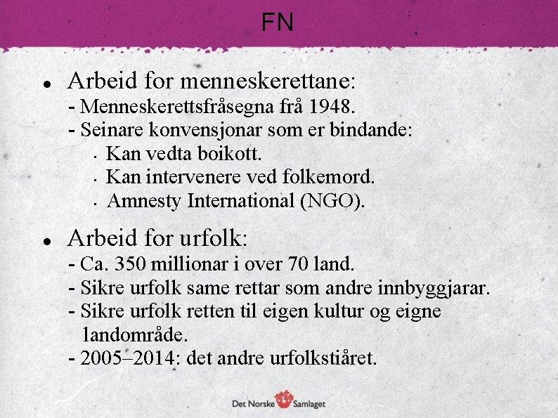 FN Arbeid for menneskerettane: - Menneskerettsfråsegna frå 1948. - Seinare konvensjonar som er bindande: