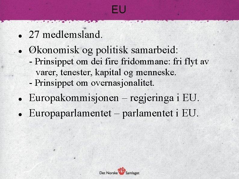 EU 27 medlemsland. Økonomisk og politisk samarbeid: - Prinsippet om dei fire fridommane: fri