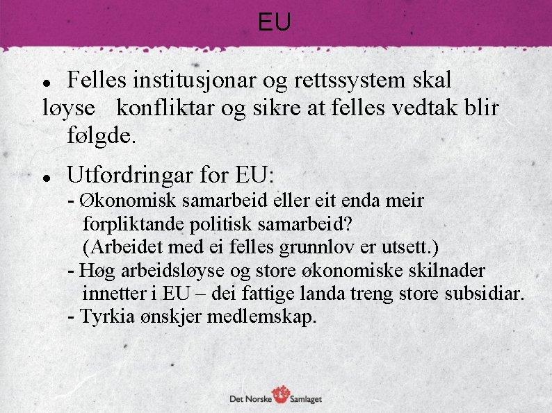 EU Felles institusjonar og rettssystem skal løyse konfliktar og sikre at felles vedtak blir
