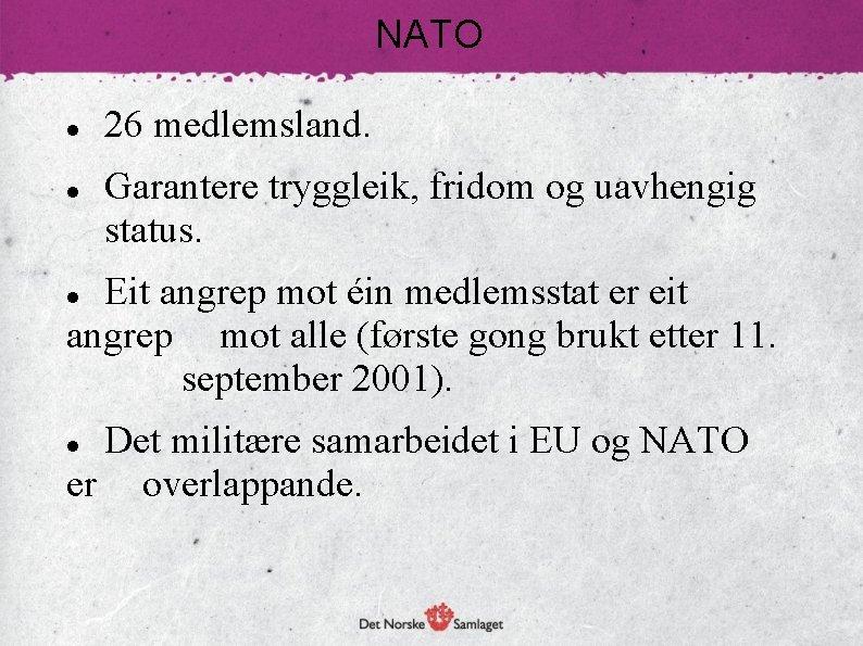 NATO 26 medlemsland. Garantere tryggleik, fridom og uavhengig status. Eit angrep mot éin medlemsstat