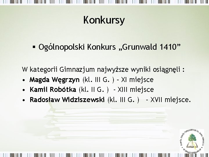 """Konkursy § Ogólnopolski Konkurs """"Grunwald 1410"""" W kategorii Gimnazjum najwyższe wyniki osiągnęli : •"""