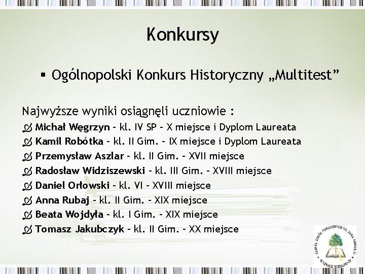 """Konkursy § Ogólnopolski Konkurs Historyczny """"Multitest"""" Najwyższe wyniki osiągnęli uczniowie : Michał Węgrzyn –"""