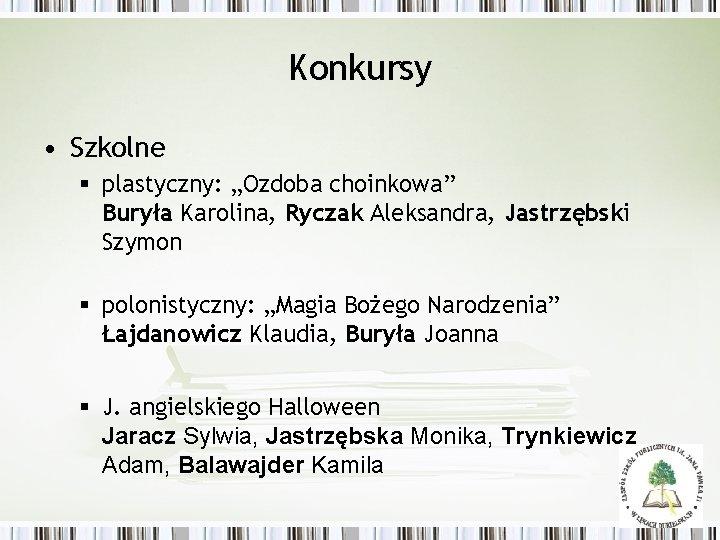 """Konkursy • Szkolne § plastyczny: """"Ozdoba choinkowa"""" Buryła Karolina, Ryczak Aleksandra, Jastrzębski Szymon §"""