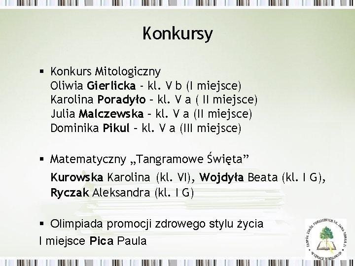 Konkursy § Konkurs Mitologiczny Oliwia Gierlicka - kl. V b (I miejsce) Karolina Poradyło