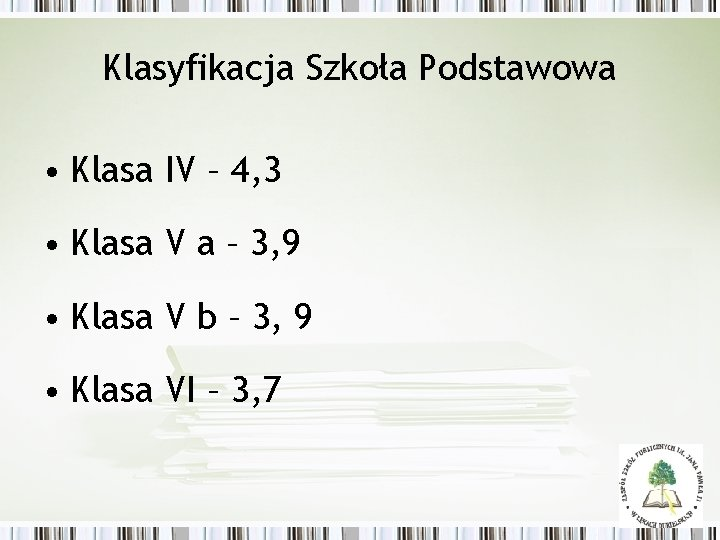 Klasyfikacja Szkoła Podstawowa • Klasa IV – 4, 3 • Klasa V a –