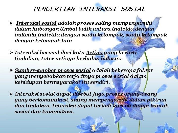PENGERTIAN INTERAKSI SOSIAL Ø Interaksi sosial adalah proses saling mempengaruhi dalam hubungan timbal balik
