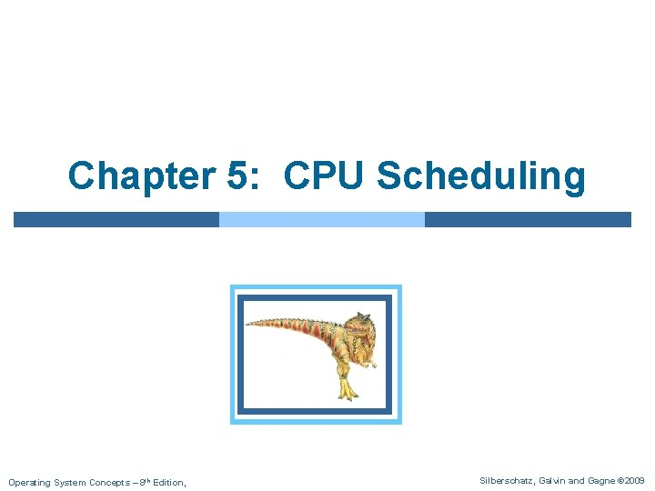 Chapter 5: CPU Scheduling Operating System Concepts – 8 th Edition, Silberschatz, Galvin and