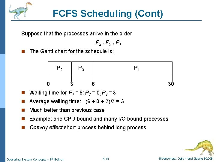FCFS Scheduling (Cont) Suppose that the processes arrive in the order P 2 ,
