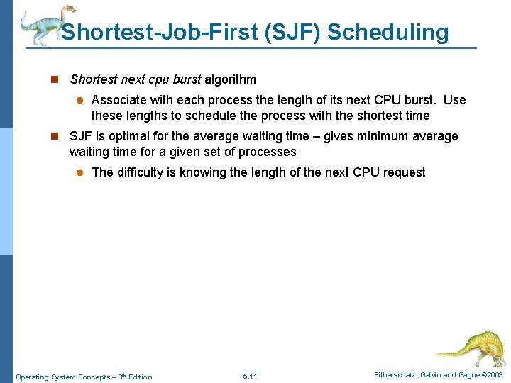 Shortest-Job-First (SJF) Scheduling n Shortest next cpu burst algorithm l Associate with each process
