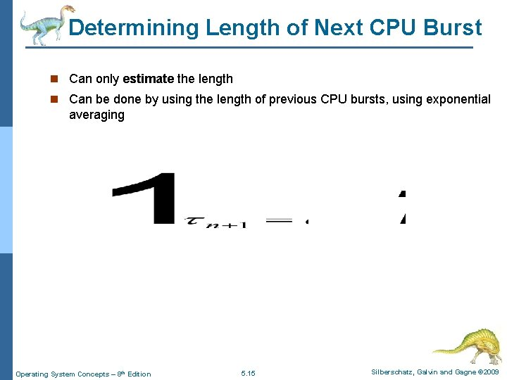 Determining Length of Next CPU Burst n Can only estimate the length n Can
