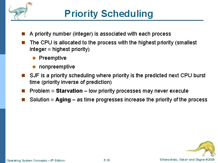 Priority Scheduling n A priority number (integer) is associated with each process n The
