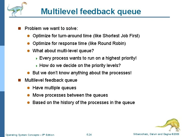 Multilevel feedback queue n Problem we want to solve: l Optimize for turn-around time