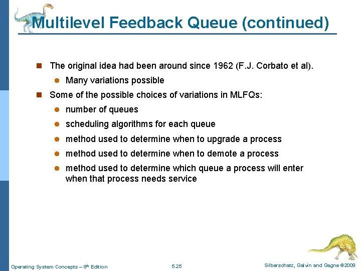 Multilevel Feedback Queue (continued) n The original idea had been around since 1962 (F.
