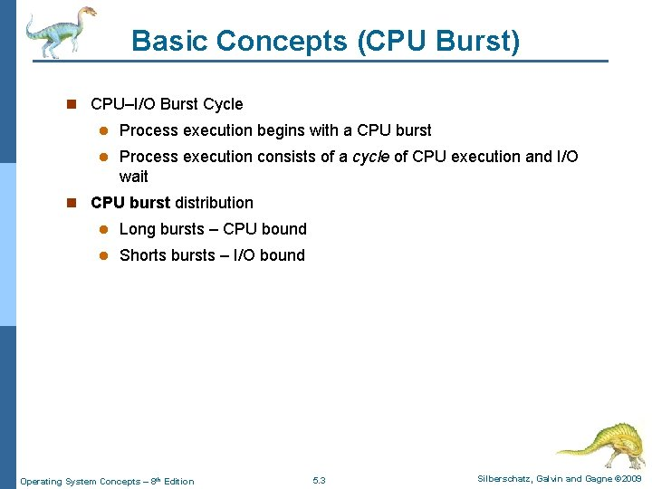 Basic Concepts (CPU Burst) n CPU–I/O Burst Cycle l Process execution begins with a