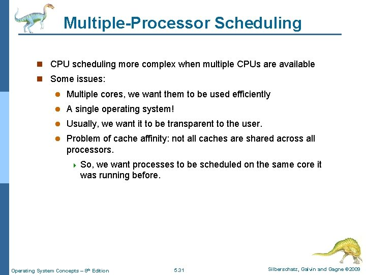 Multiple-Processor Scheduling n CPU scheduling more complex when multiple CPUs are available n Some