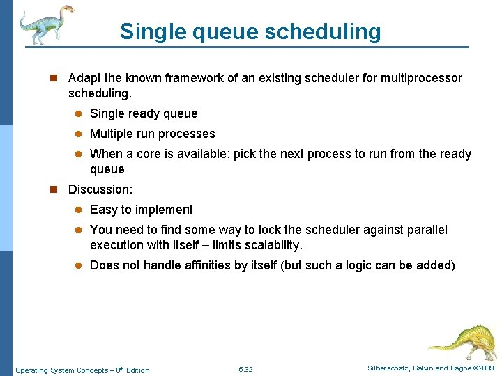 Single queue scheduling n Adapt the known framework of an existing scheduler for multiprocessor