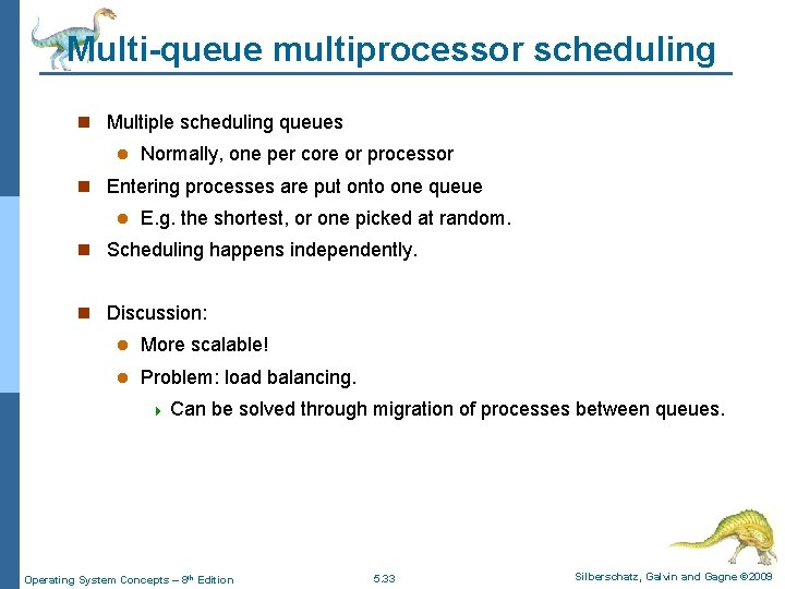 Multi-queue multiprocessor scheduling n Multiple scheduling queues l Normally, one per core or processor
