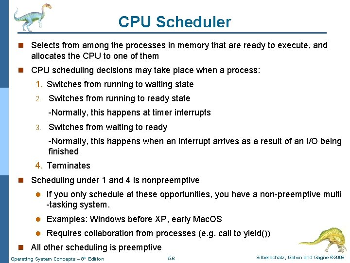 CPU Scheduler n Selects from among the processes in memory that are ready to