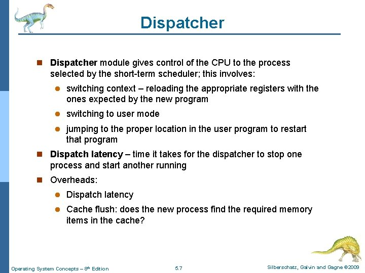 Dispatcher n Dispatcher module gives control of the CPU to the process selected by