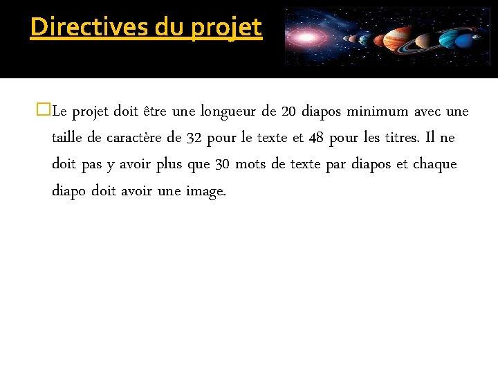 Directives du projet �Le projet doit être une longueur de 20 diapos minimum avec