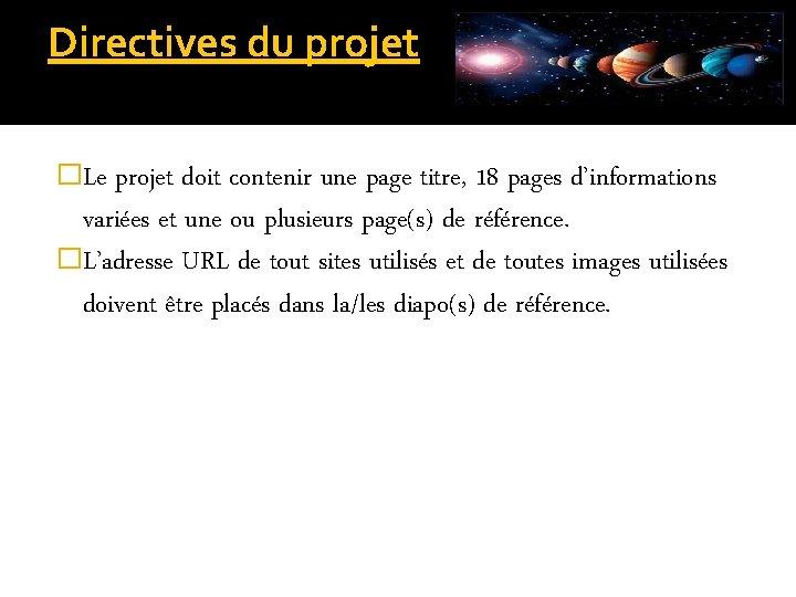 Directives du projet �Le projet doit contenir une page titre, 18 pages d'informations variées