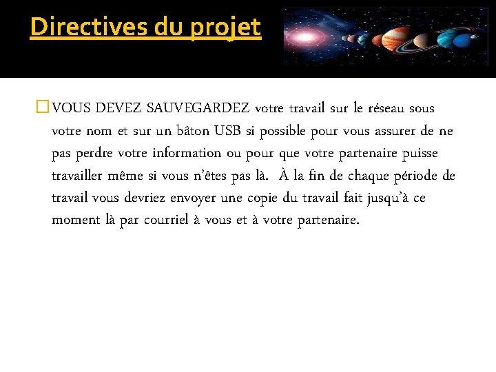 Directives du projet �VOUS DEVEZ SAUVEGARDEZ votre travail sur le réseau sous votre nom