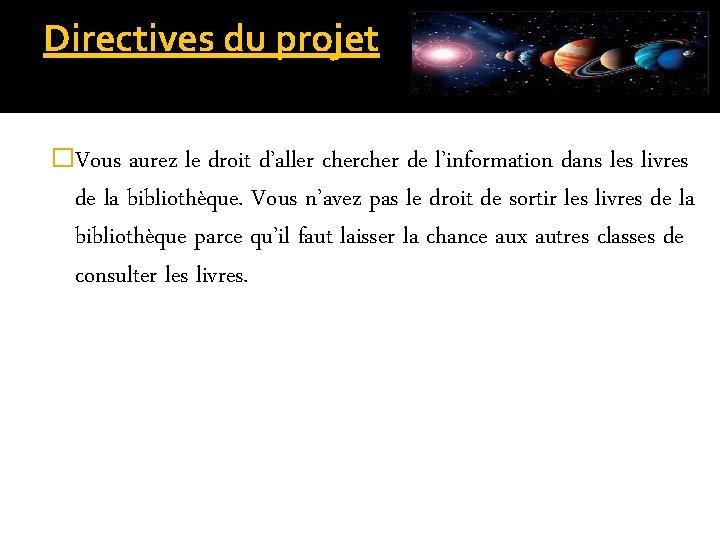 Directives du projet �Vous aurez le droit d'aller cher de l'information dans les livres