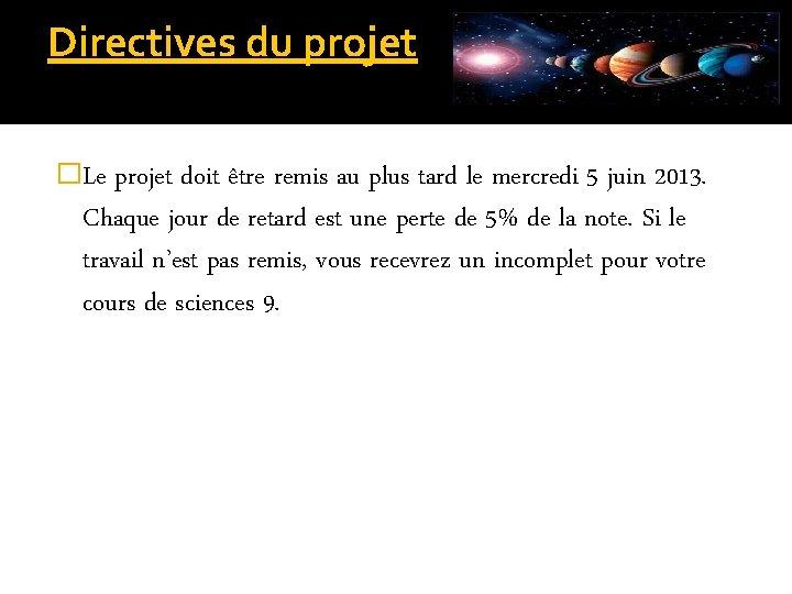 Directives du projet �Le projet doit être remis au plus tard le mercredi 5