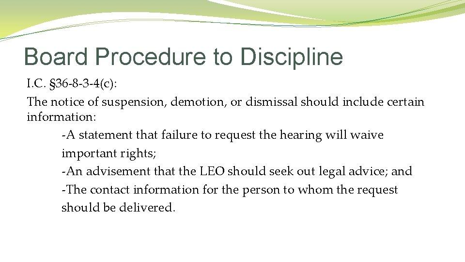 Board Procedure to Discipline I. C. § 36 -8 -3 -4(c): The notice of