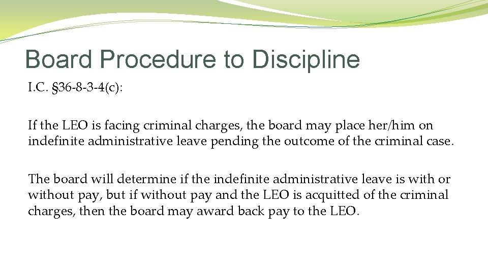 Board Procedure to Discipline I. C. § 36 -8 -3 -4(c): If the LEO