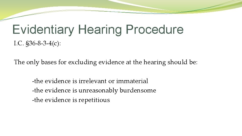 Evidentiary Hearing Procedure I. C. § 36 -8 -3 -4(c): The only bases for