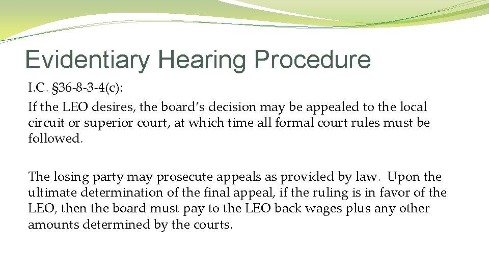 Evidentiary Hearing Procedure I. C. § 36 -8 -3 -4(c): If the LEO desires,
