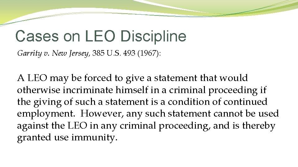 Cases on LEO Discipline Garrity v. New Jersey, 385 U. S. 493 (1967): A