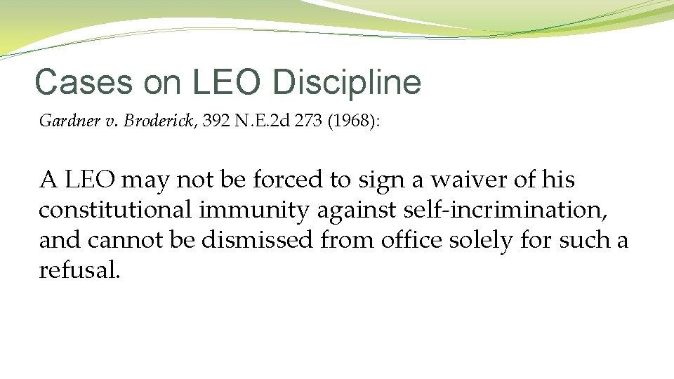 Cases on LEO Discipline Gardner v. Broderick, 392 N. E. 2 d 273 (1968):