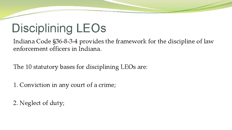 Disciplining LEOs Indiana Code § 36 -8 -3 -4 provides the framework for the