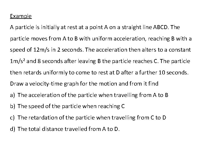 Example A particle is initially at rest at a point A on a straight