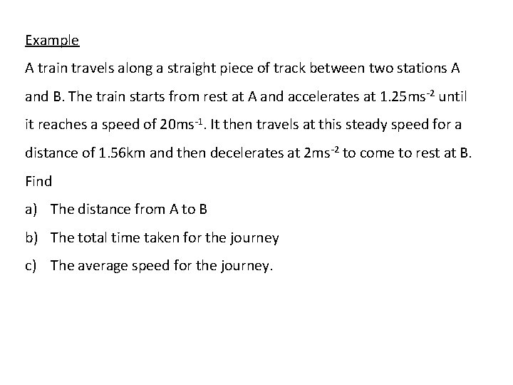 Example A train travels along a straight piece of track between two stations A