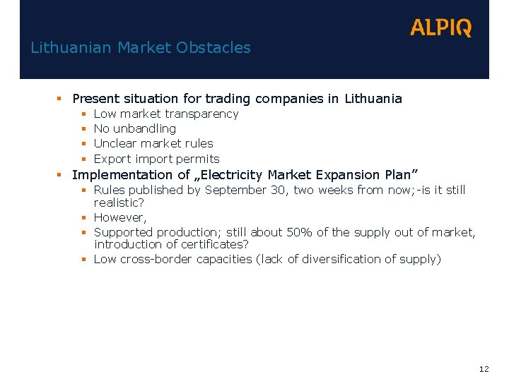 Lithuanian Market Obstacles § Present situation for trading companies in Lithuania § § Low