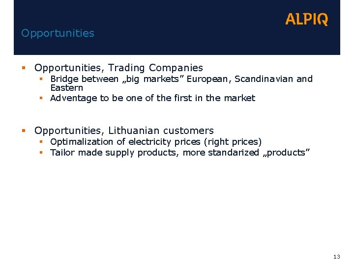"Opportunities § Opportunities, Trading Companies § Bridge between ""big markets"" European, Scandinavian and Eastern"