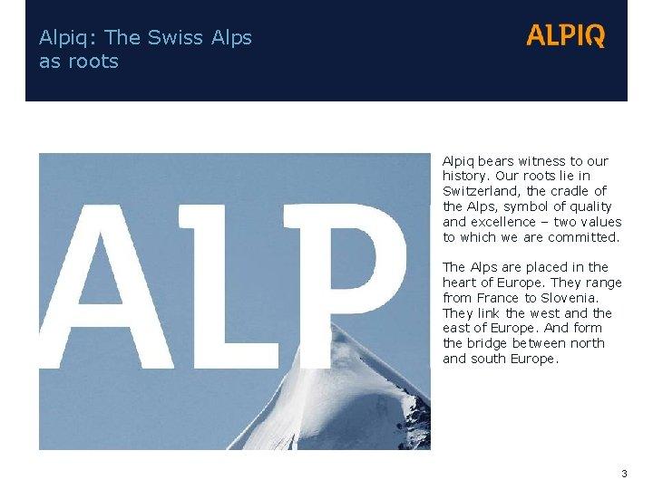 Alpiq: The Swiss Alps as roots Alpiq bears witness to our history. Our roots