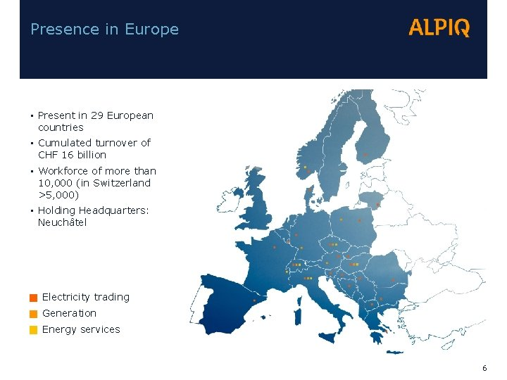 Presence in Europe • Present in 29 European countries • Cumulated turnover of CHF